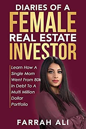 Diaries of a Female Real Estate Investor; Learn How a Single Mom Went from 80K in Debt to a Multi-Million Dollar Portfolio