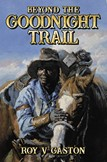 """Roy V. Gaston's Novel """"Beyond the Goodnight Trail"""" Receives Rave Reviews and Awards"""