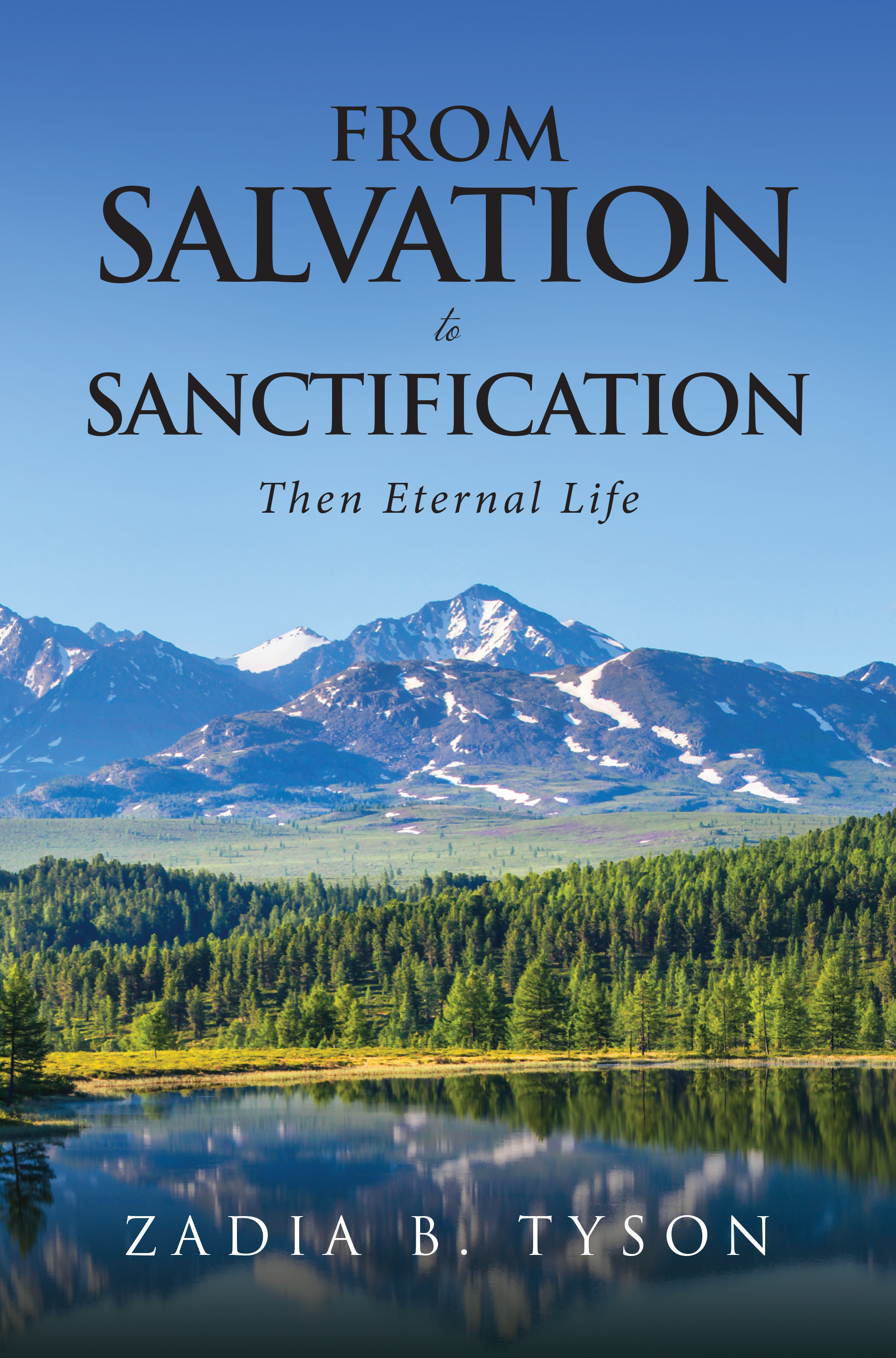 From Salvation To Sanctification: Then Eternal Life by Zadia B. Tyson
