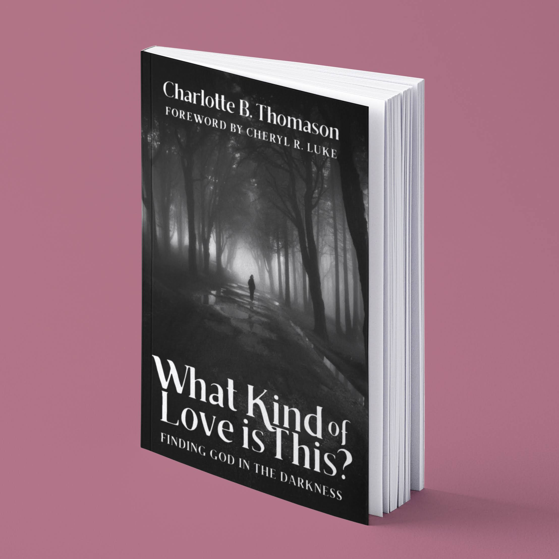 What Kind of Love is This? Finding God in the Darkness - By Charlotte Thomason.