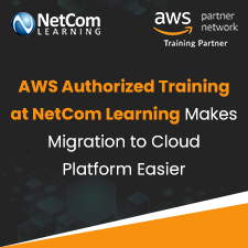 AWS Authorized Training at NetCom Learning Makes Migration to Cloud Platform Easier