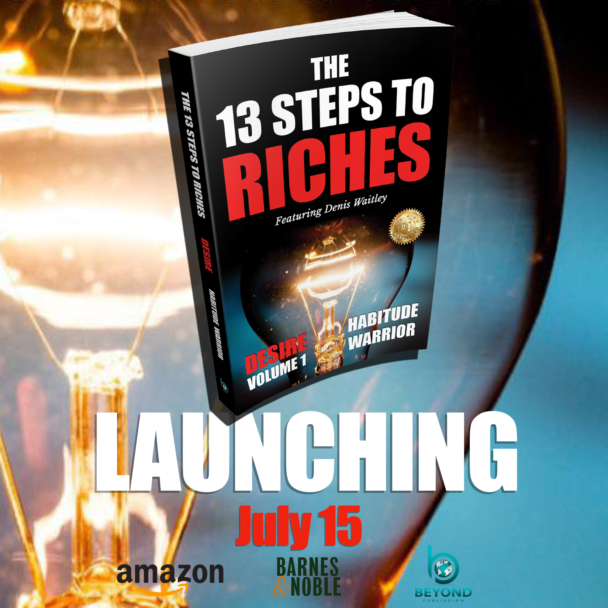 Napoleon Hill's Principles of Success from Think and Grow Rich Come Alive in this Never-Done-Before Book Series on The 13 Steps to Riches Including 13 Celebrity Authors and 33+ Co-Authors