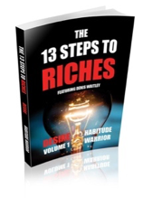 Napoleon Hill's Principles of Success from Think and Grow Rich Come Alive in this Never-Done-Before Book Series The 13 Steps to Riches with 33+ Authors, Including 13 Celebrity Authors