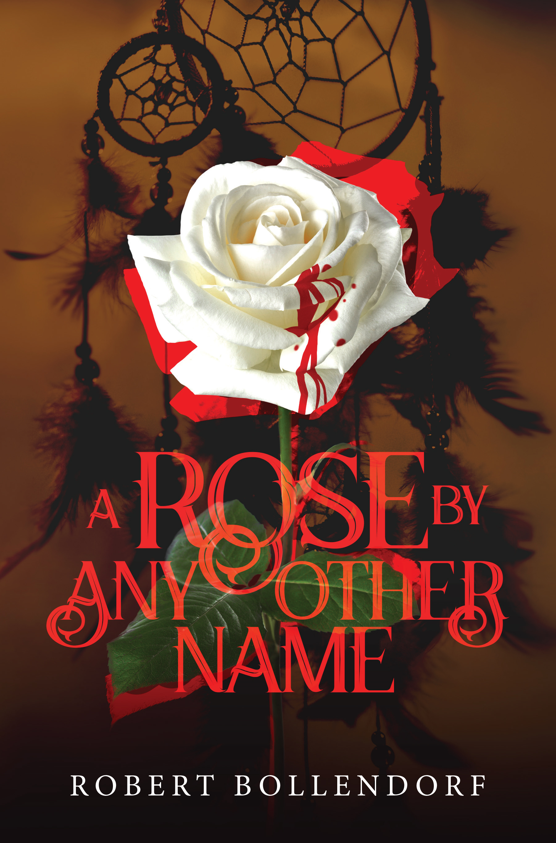 A Rose by Any Other Name by Author Robert F. Bollendorf