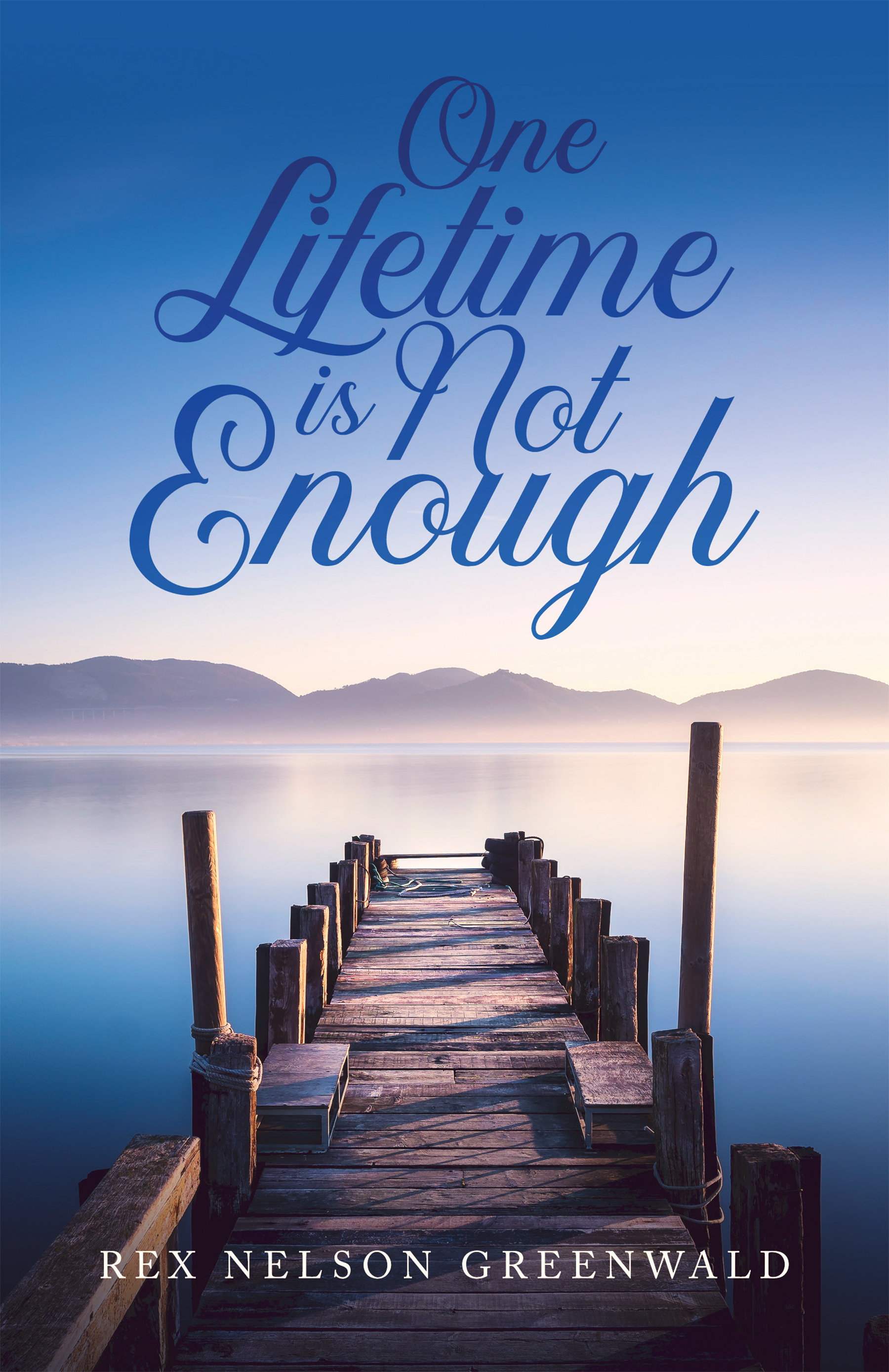 One Lifetime is Not Enough by Rex Nelson Greenwald