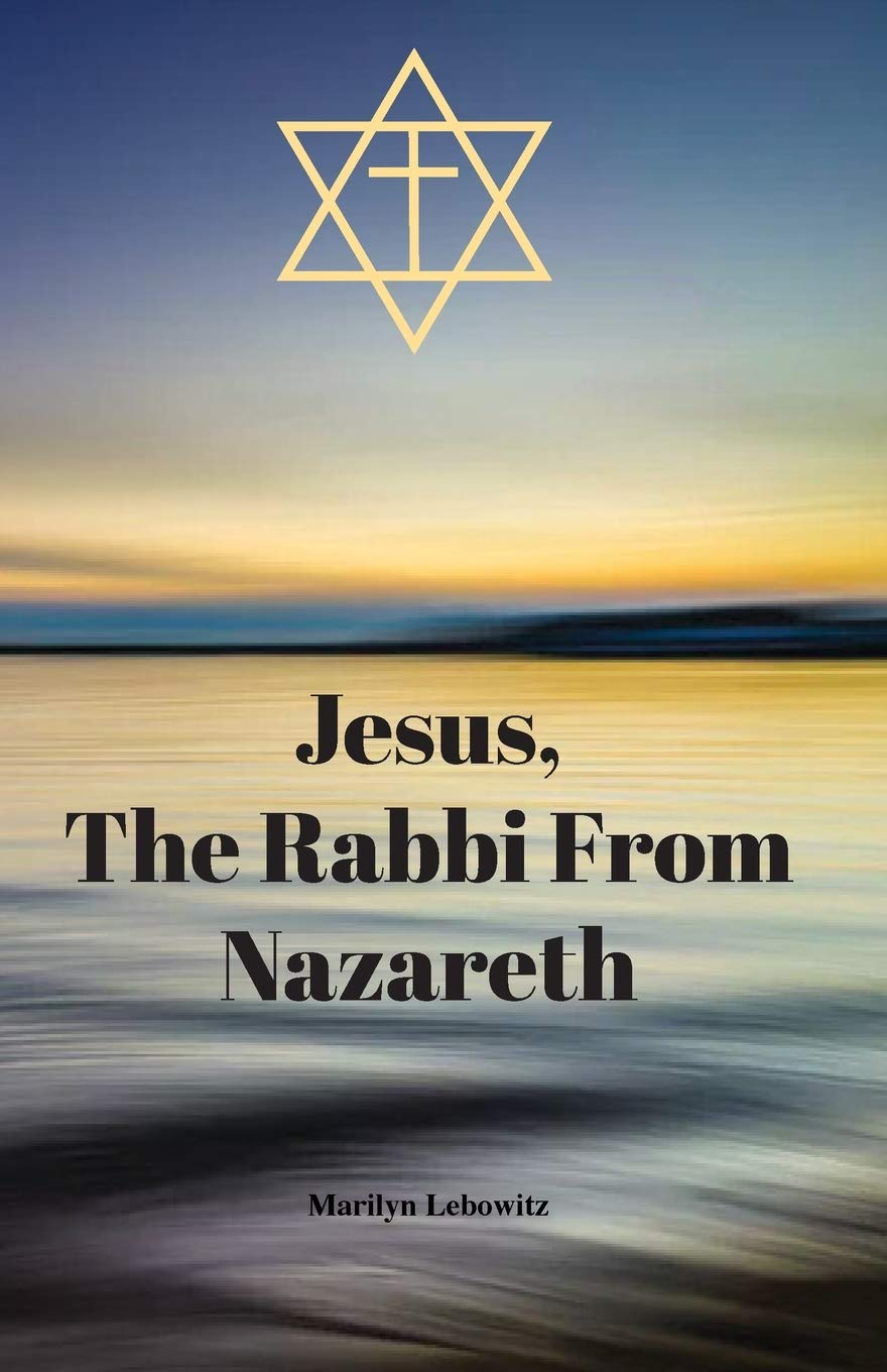 """Marilyn Lebowitz Teaches Hope and Resolution in Her New Book, """"Jesus, The Rabbi from Nazareth"""""""