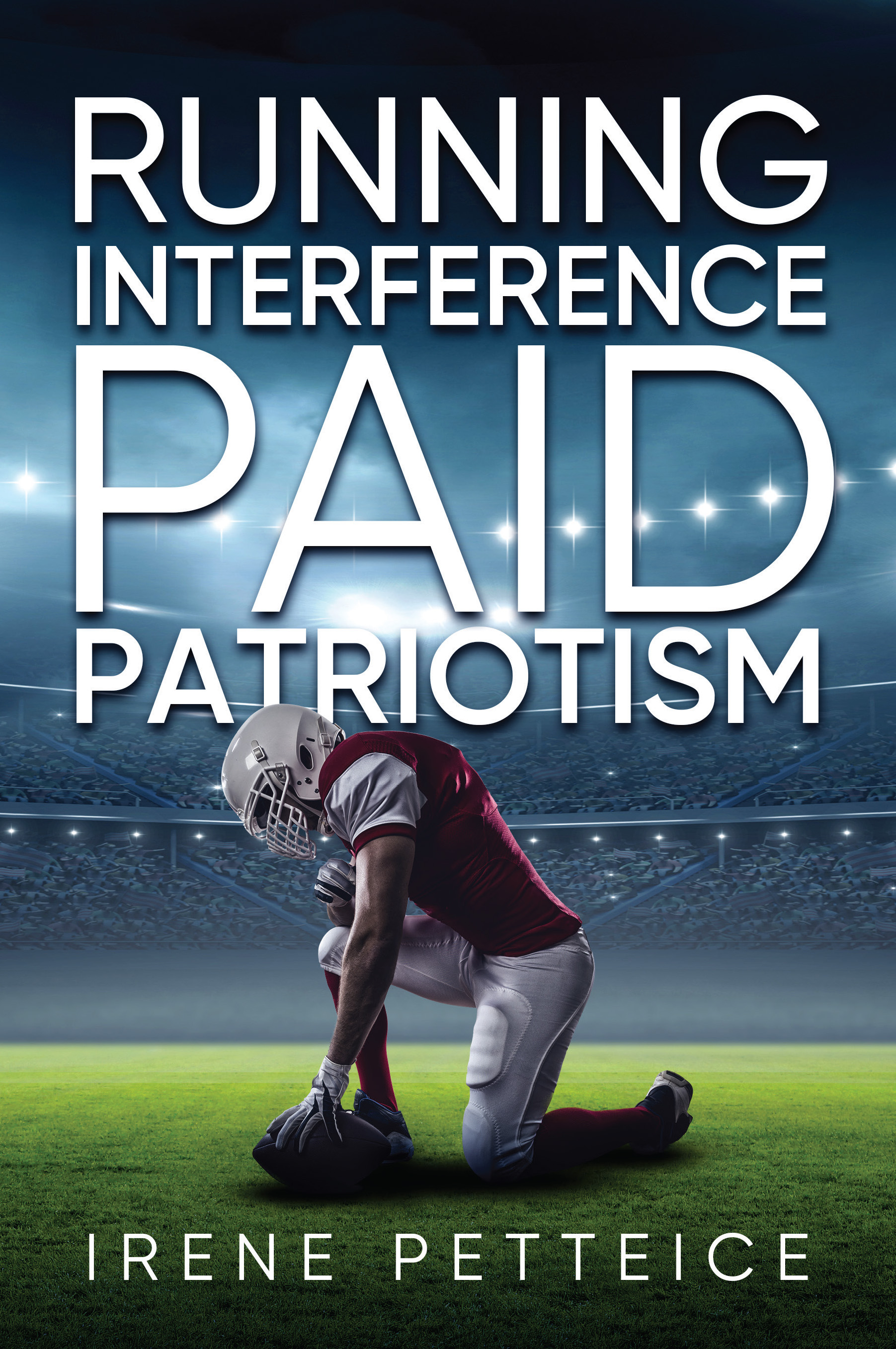 Running Interference: Paid Patriotism by Author Irene Petteice