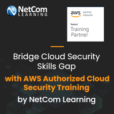 AWS Authorized Cloud Security Training by NetCom Learning Empowers Organizations to Bridge Cloud Security Skills Gap