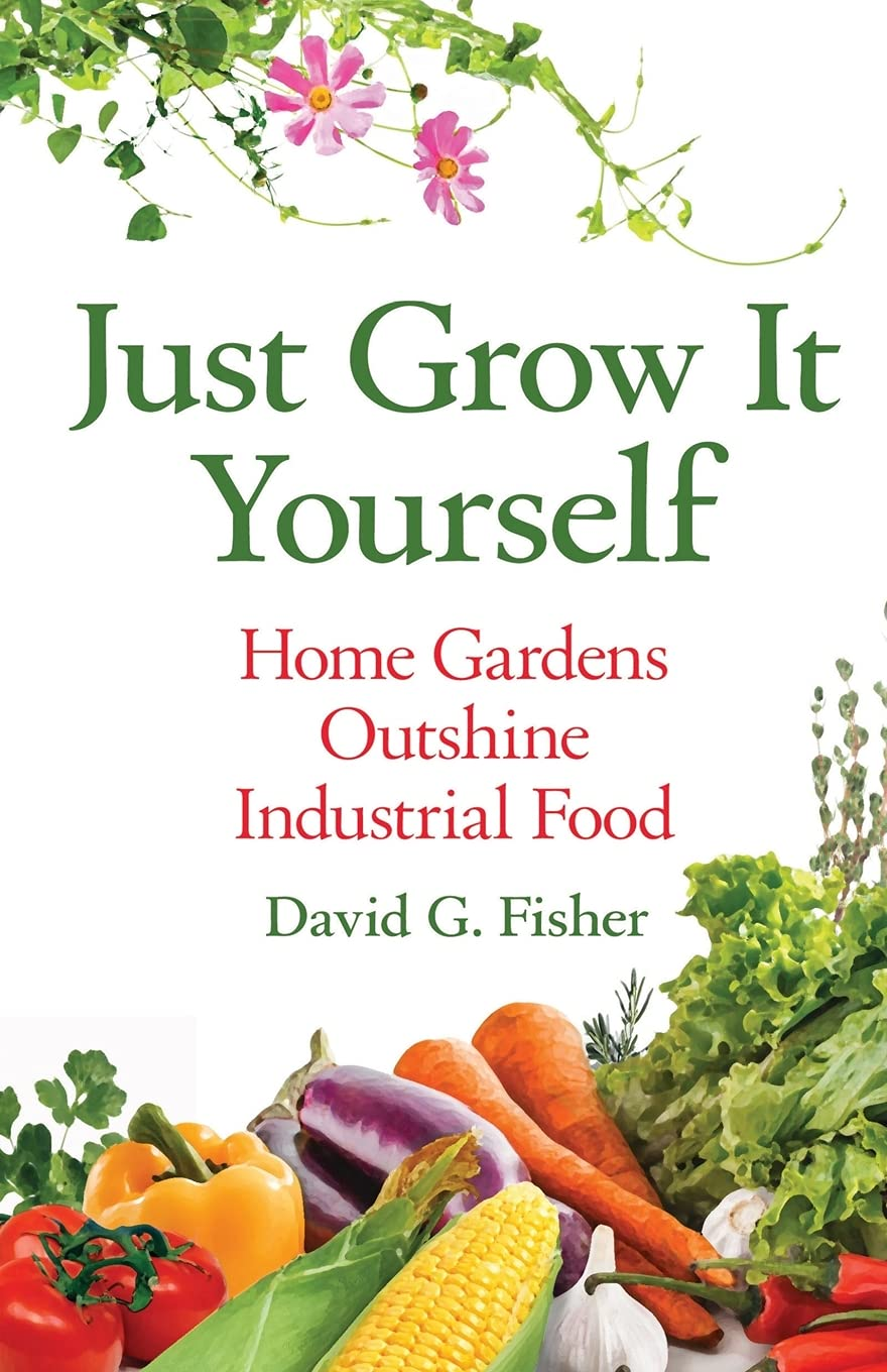 Botanist and Author David G. Fisher Releases New Book on How Home Gardens Outshine Industrial Food