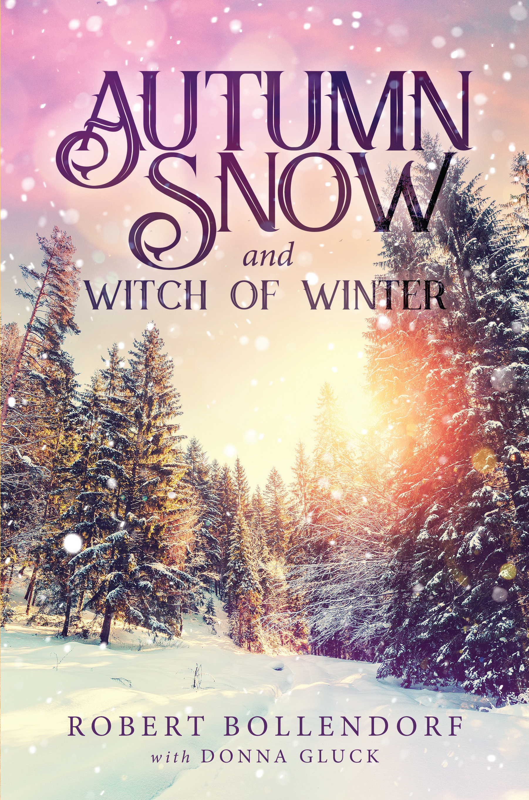 Autumn Snow and Witch of Winter by Authors Robert Bollendorf and Donna Gluck
