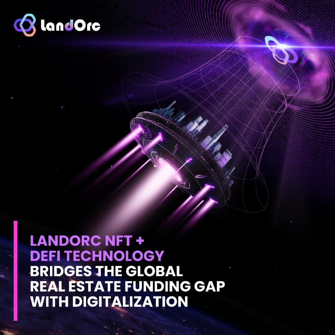 LandOrc Uses NFT and DeFi Technology to  Bridge the Global Real Estate Funding gap
