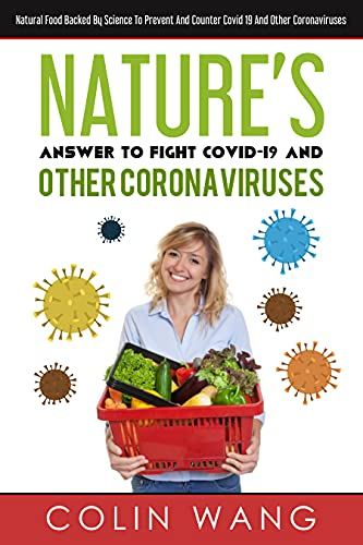 Author Colin Wang's Latest 'Nature's Answer To Fight Covid-19 And Other Coronaviruses' Is Out Now On Amazon