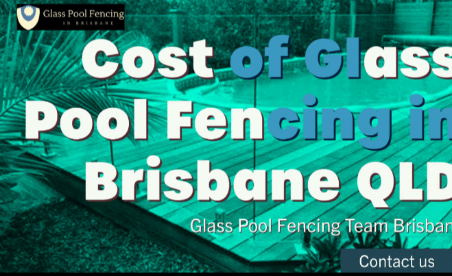 The Glass Pool Fencing Team Explains Glass Pool Fencing Cost in Brisbane, QLD