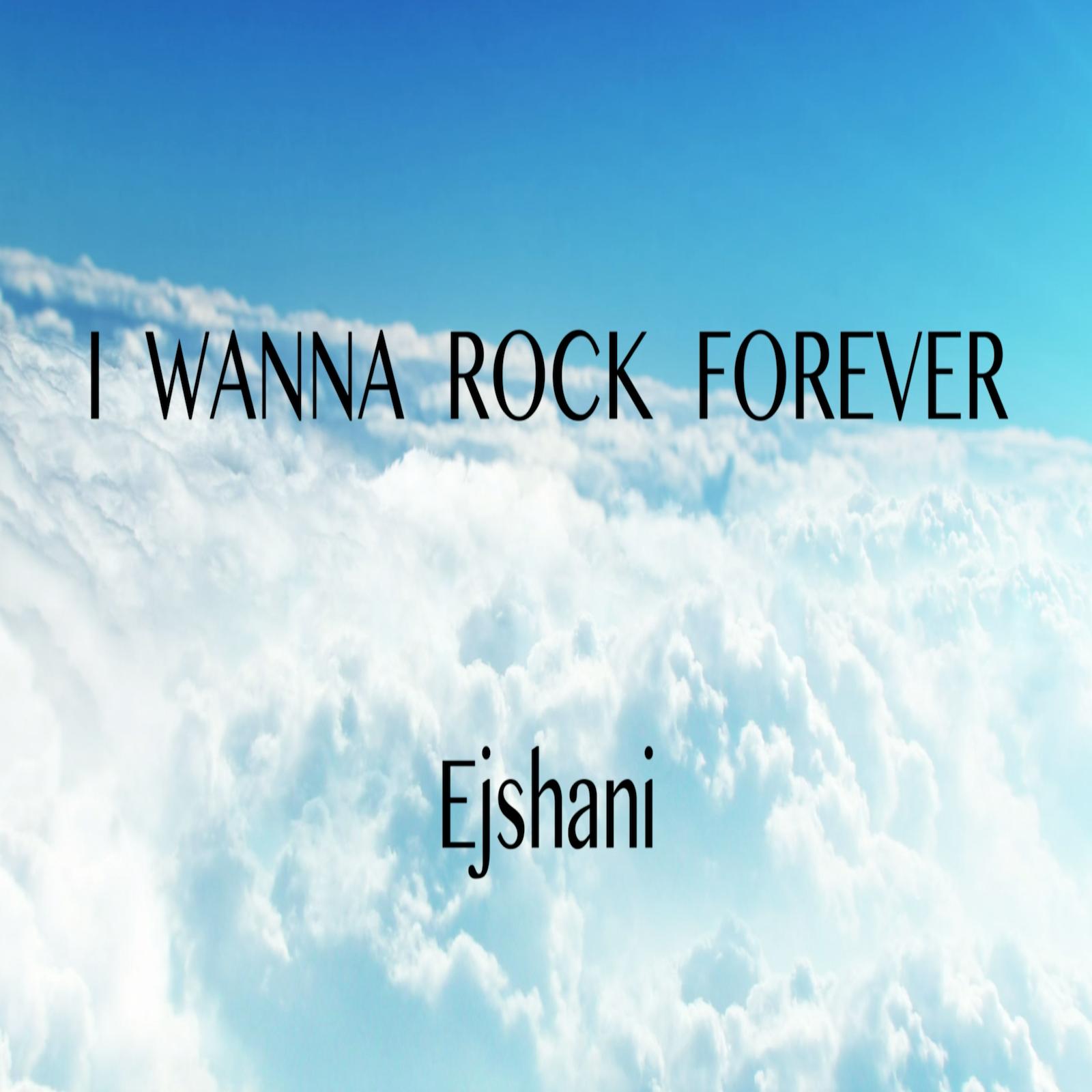 "Ejshani Unveils Brand New Single, ""I Wanna Rock Forever"""