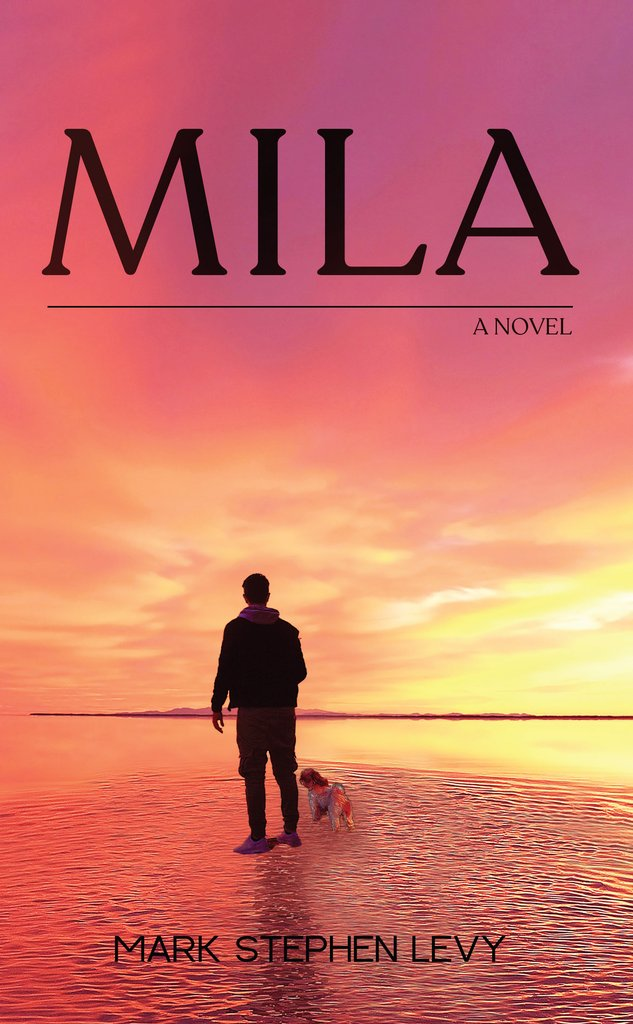 MILA - A Novel by Mark Stephen Levy released worldwide