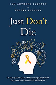 """Sam And Rachel Lucania Educate Readers About Tackling And Surviving Mental Health Issues In Their New Book, """"Just Don't Die""""."""