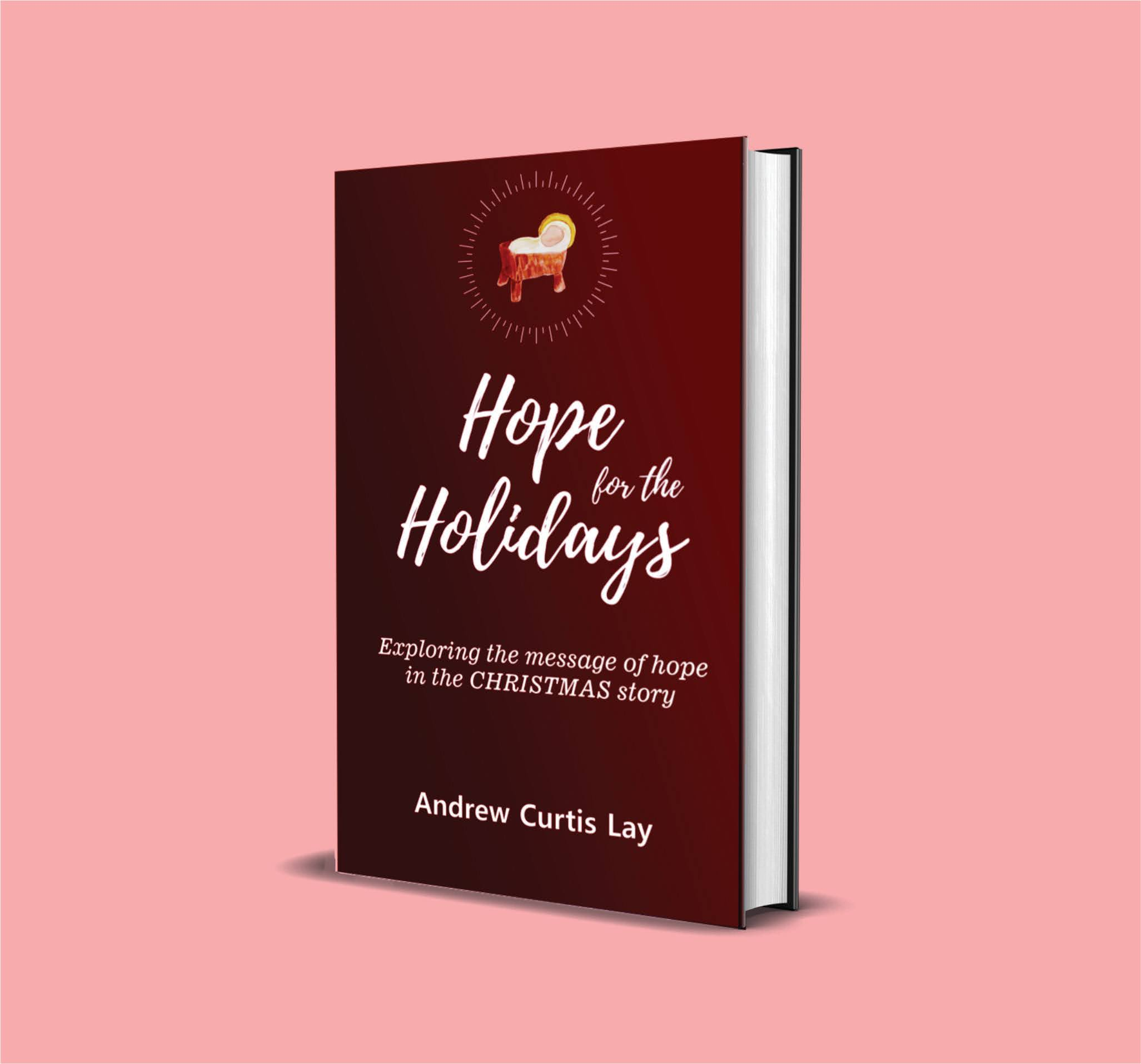 Hope for the Holidays: Exploring the Message of Hope in the Christmas Story - by Andrew Curtis Lay