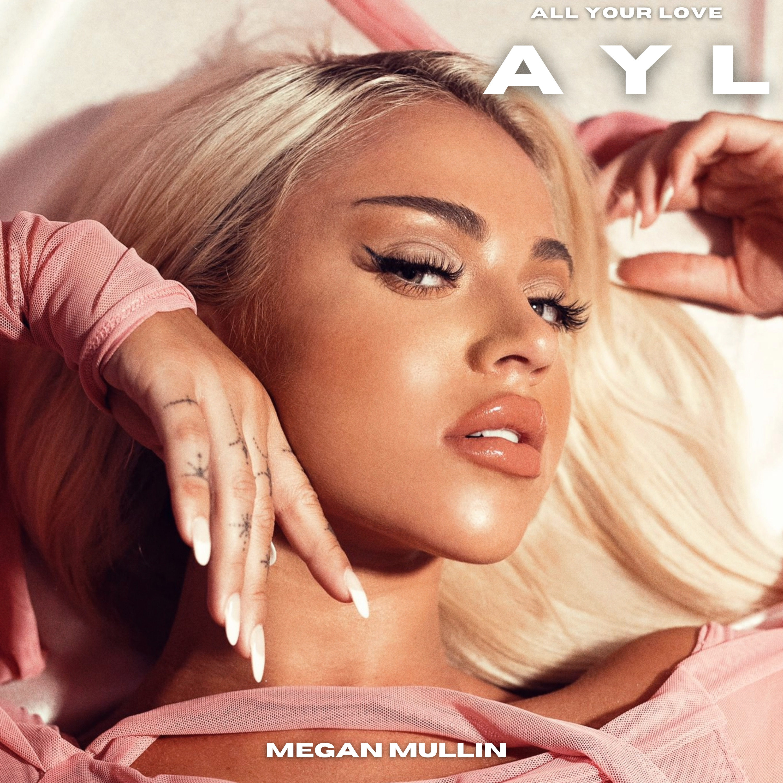 "Megan Mullin's ""AYL"" (All Your Love) Keeps raising on every digital platform"