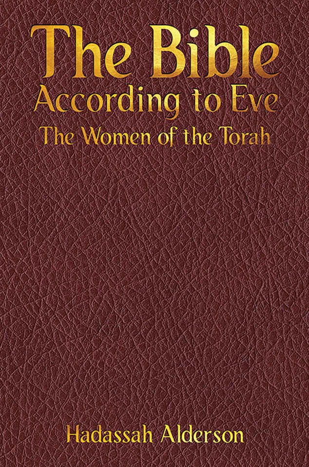 The Bible According to Eve: The Women of the Torah by Hadassah Alderson