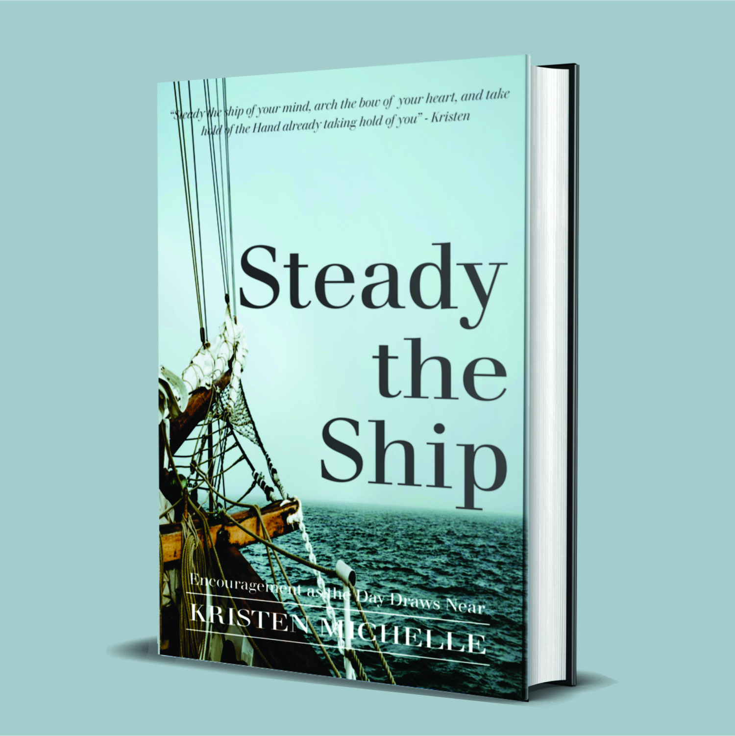 Steady the Ship: Encouragement as the Day Draws Near. By Kristen Michelle