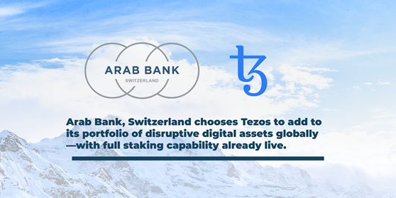 Arab Bank, Switzerland chooses Tezos to add to its portfolio of disruptive digital assets globally - with full staking capability already live.