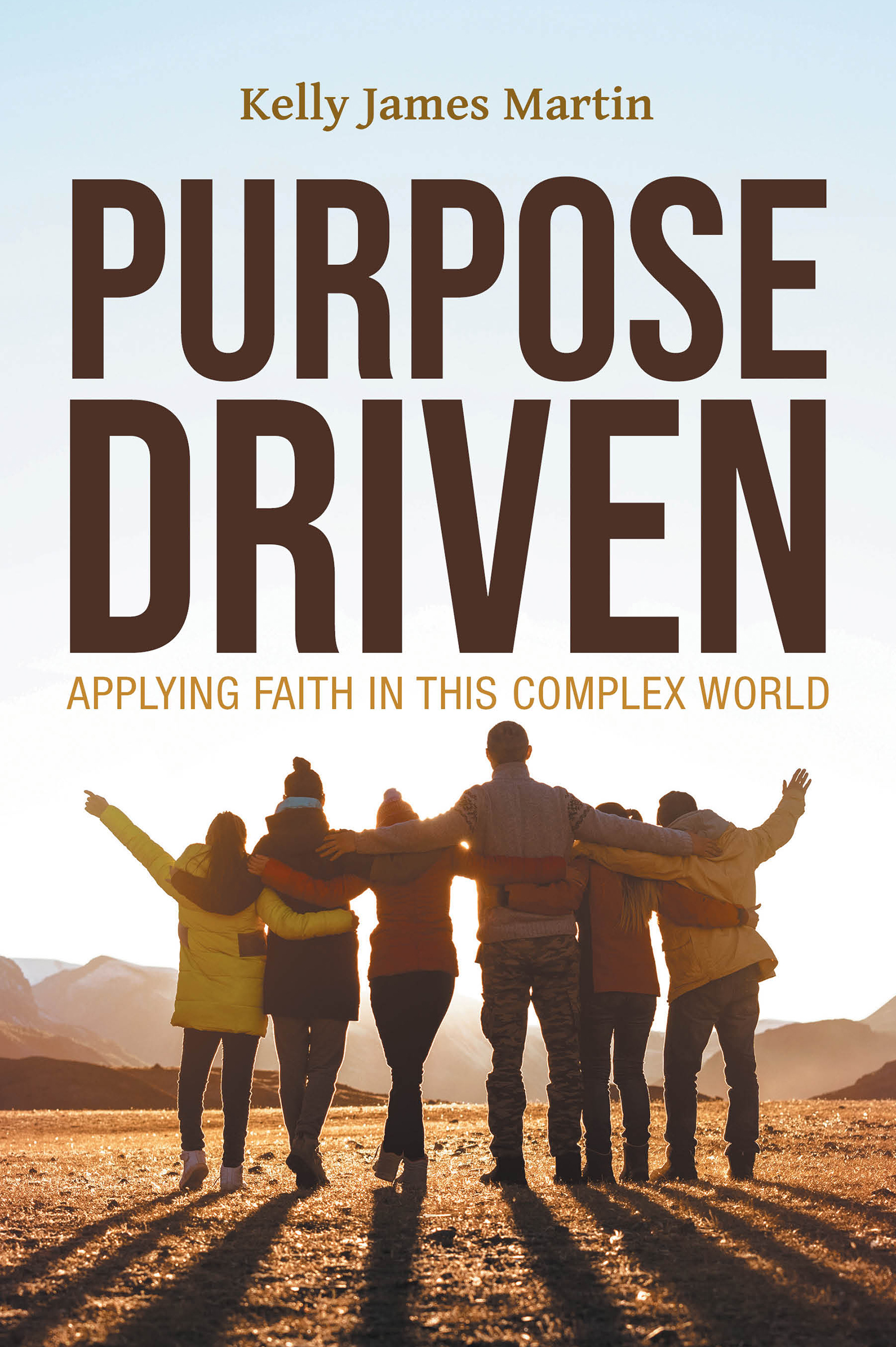 Purpose Driven: Applying Faith in this Complex World by Kelly James Martin
