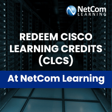 Redeem Cisco Learning Credits (CLCs) At NetCom Learning & Get Best Returns on Your Cisco Training Investment